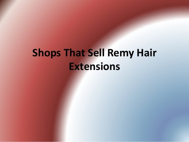 Shops That Sell Remy Hair Extensions