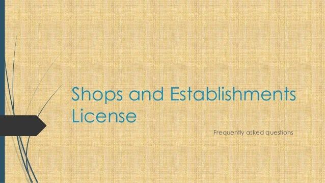 Shops and EstablishmentsLicense               Frequently asked questions