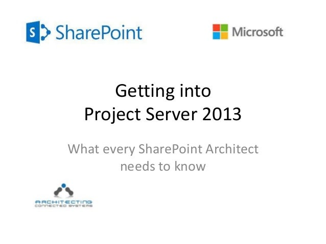 Getting into Project Server 2013 What every SharePoint Architect needs to know