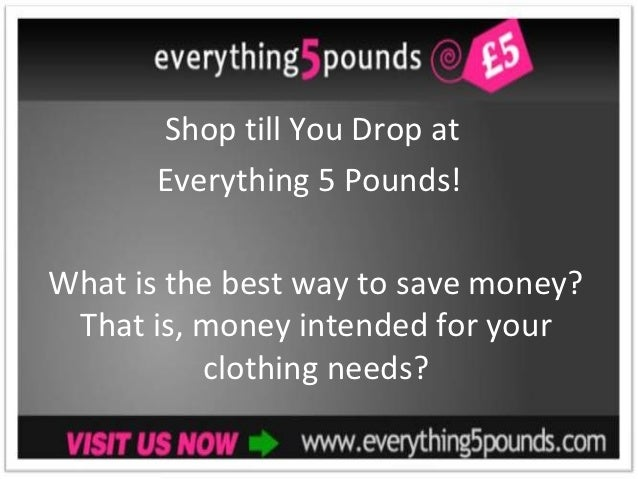 Shop till you drop at everything 5 pounds