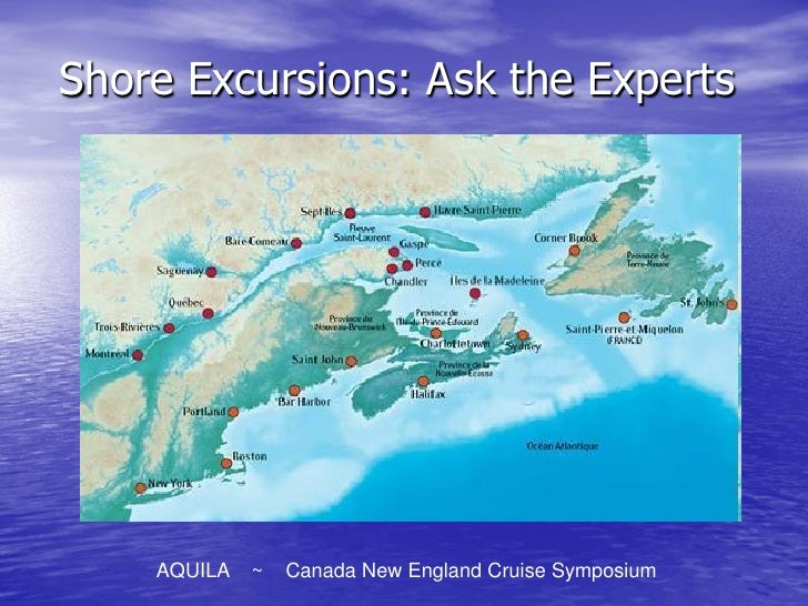 Shore Excursions: Ask the Experts         AQUILA   ~   Canada New England Cruise Symposium