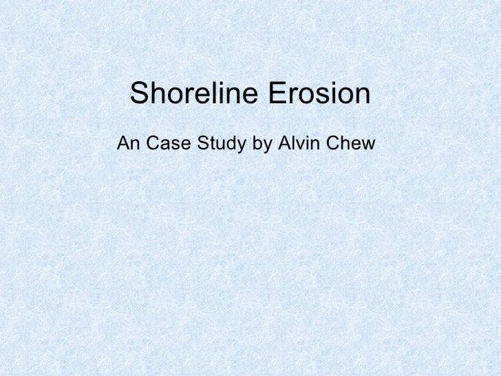 Shoreline Erosion  An Case Study by Alvin Chew