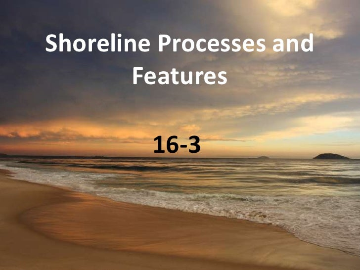 Shoreline Processes And Features 16 3 Vocab Ppt