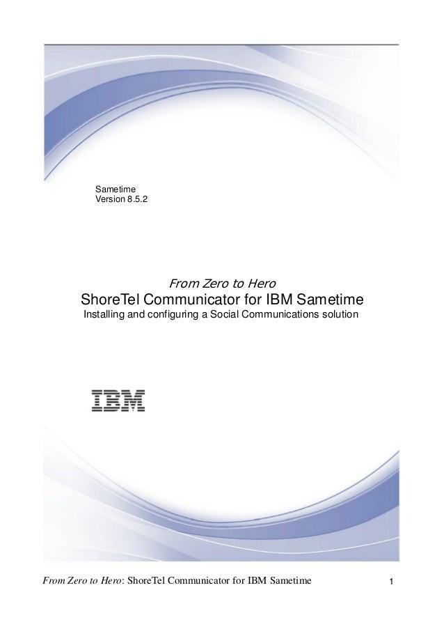SametimeVersion 8.5.2From Zero to HeroShoreTel Communicator for IBM SametimeInstalling and configuring a Social Communicat...