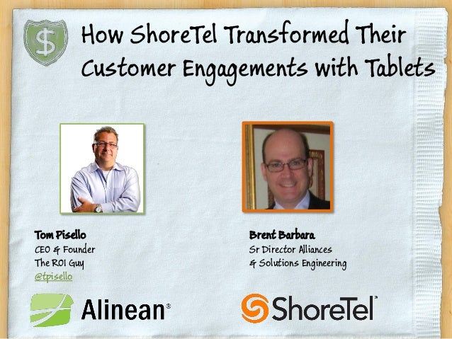 Tom PiselloCEO & FounderThe ROI Guy@tpiselloHow ShoreTel Transformed TheirCustomer Engagements with TabletsBrent BarbaraSr...