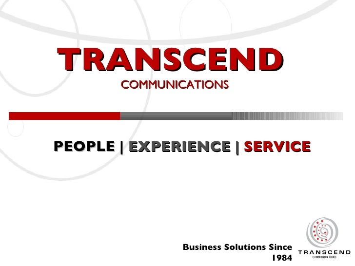 TRANSCEND        COMMUNICATIONS     PEOPLE | EXPERIENCE | SERVICE                    Business Solutions Since             ...