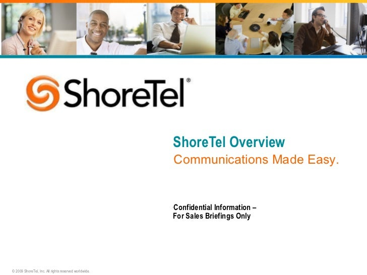 ShoreTel Overview <ul><li>Confidential Information –  For Sales Briefings Only </li></ul>Communications Made Easy.