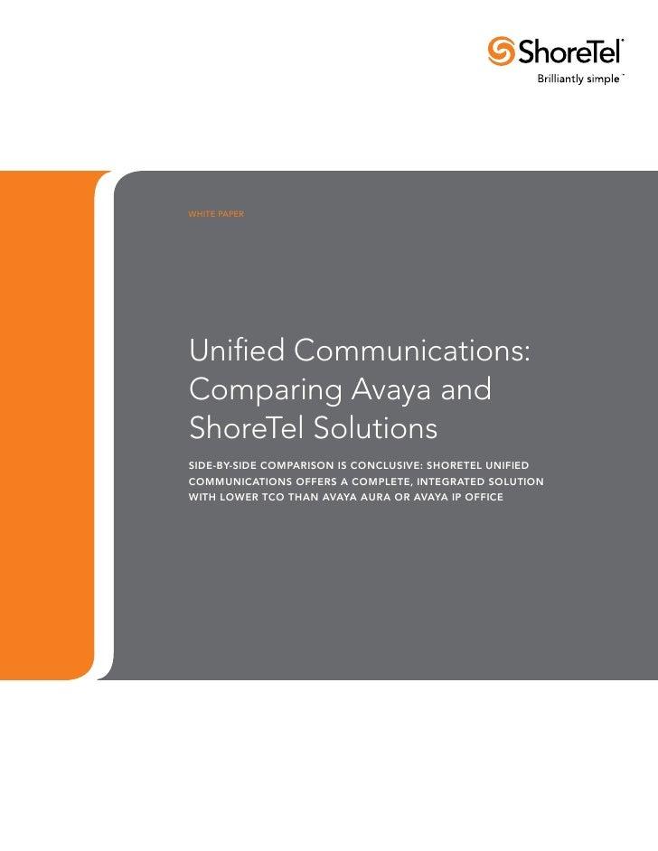 WHITE PAPERUnified Communications:Comparing Avaya andShoreTel Solutionsside-by-side comparison is conclusive: shoretel uni...