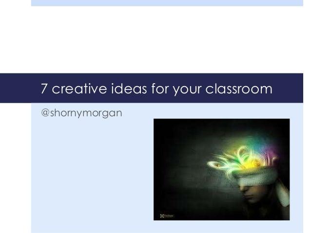 7 creative ideas for your classroom @shornymorgan