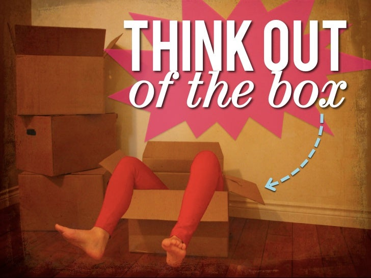 Think outof the box