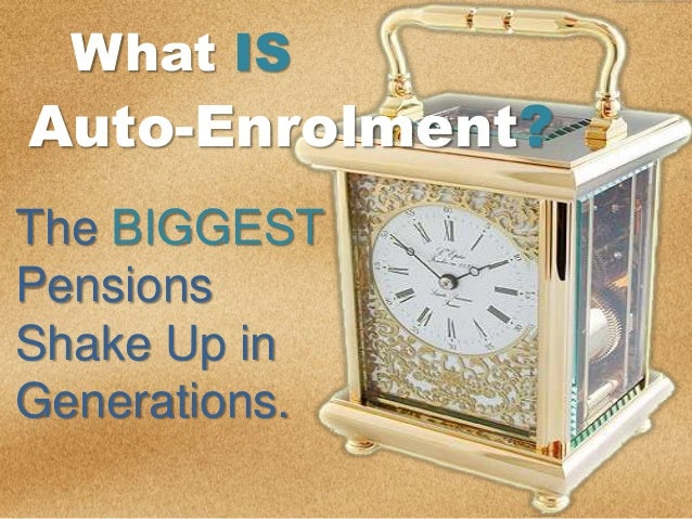 What IS Auto-Enrolment? The BIGGEST Pensions Shake Up in Generations.