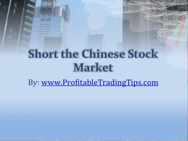 Short the Chinese Stock Market By: www.ProfitableTradingTips.com
