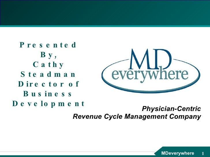 Physician-Centric Revenue Cycle Management Company Presented By, Cathy Steadman Director of Business Development