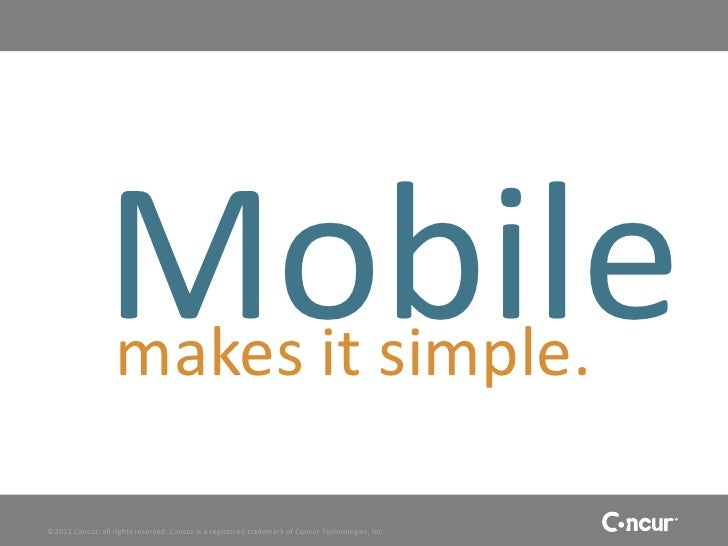 Mobile                   makes it simple.©2011 Concur, all rights reserved. Concur is a registered trademark of Concur Tec...