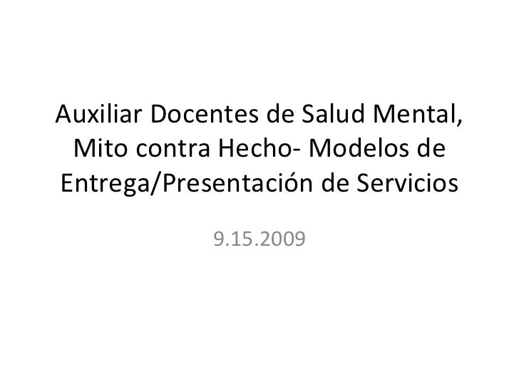 Auxiliar Docentes de Salud Mental, Mito contra Hecho- Modelos deEntrega/Presentación de Servicios             9.15.2009