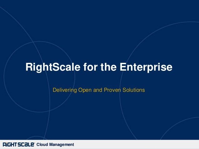 Cloud ManagementCloud ManagementRightScale for the EnterpriseDelivering Open and Proven Solutions