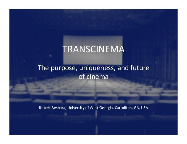 Transcinema: The purpose, uniqueness, and future of cinema