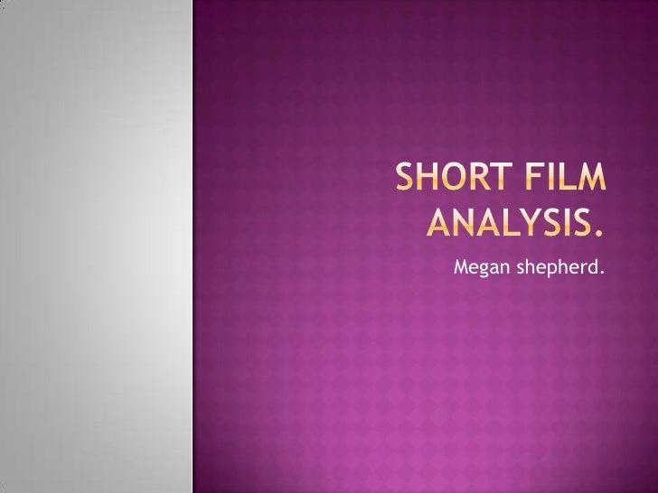 Short Film Analysis. <br />Megan shepherd.<br />
