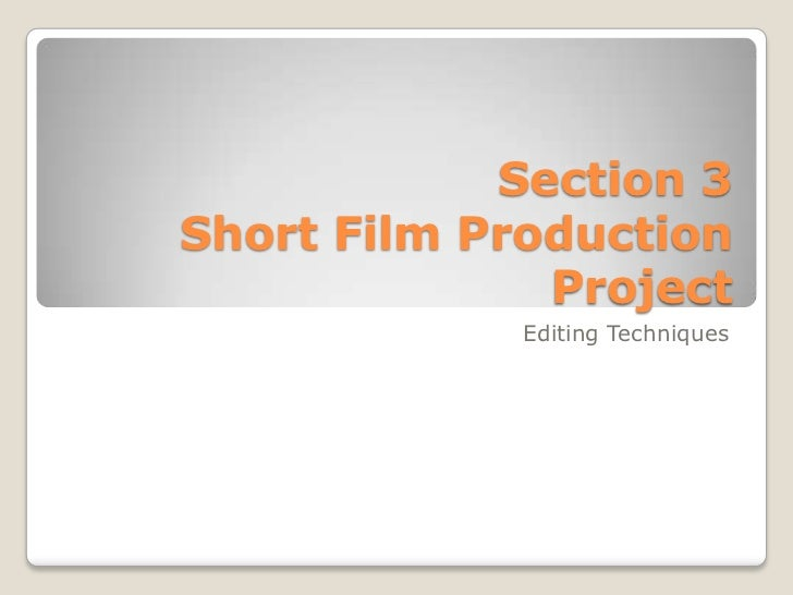 Section 3Short Film Production              Project             Editing Techniques