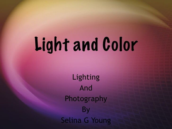 Light and Color Lighting And Photography By Selina G Young