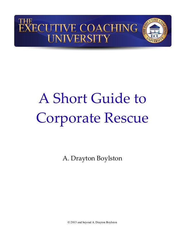 A Short Guide toCorporate Rescue   A. Drayton Boylston    © 2013 and beyond A. Drayton Boylston