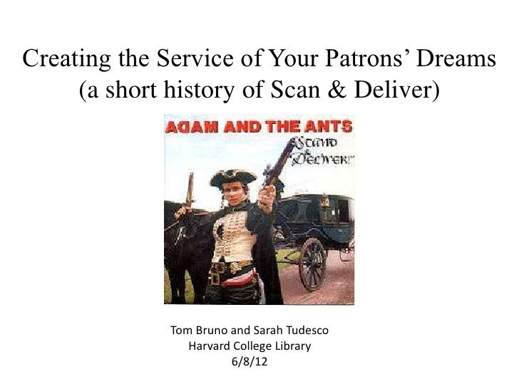 Creating the Service of Your Patrons' Dreams     (a short history of Scan & Deliver)             Tom Bruno and Sarah Tudes...