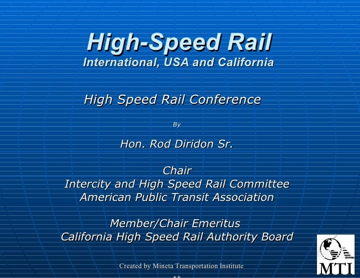 High-Speed Rail International, USA and California High Speed Rail Conference  By Hon. Rod Diridon Sr. Chair Intercity and ...