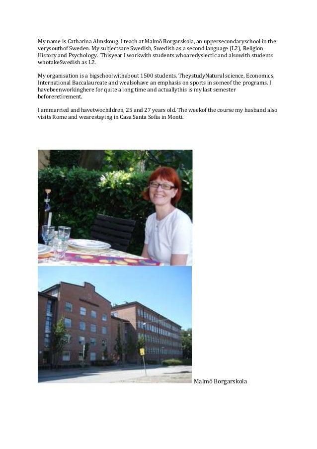 My name is Catharina Almskoug. I teach at Malmö Borgarskola, an uppersecondaryschool in the verysouthof Sweden. My subject...