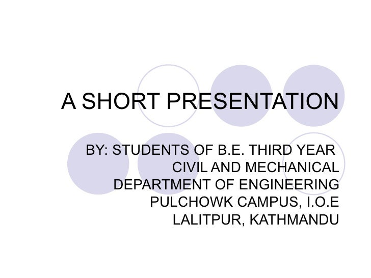 A SHORT PRESENTATION BY: STUDENTS OF B.E. THIRD YEAR  CIVIL AND MECHANICAL DEPARTMENT OF ENGINEERING PULCHOWK CAMPUS, I.O....