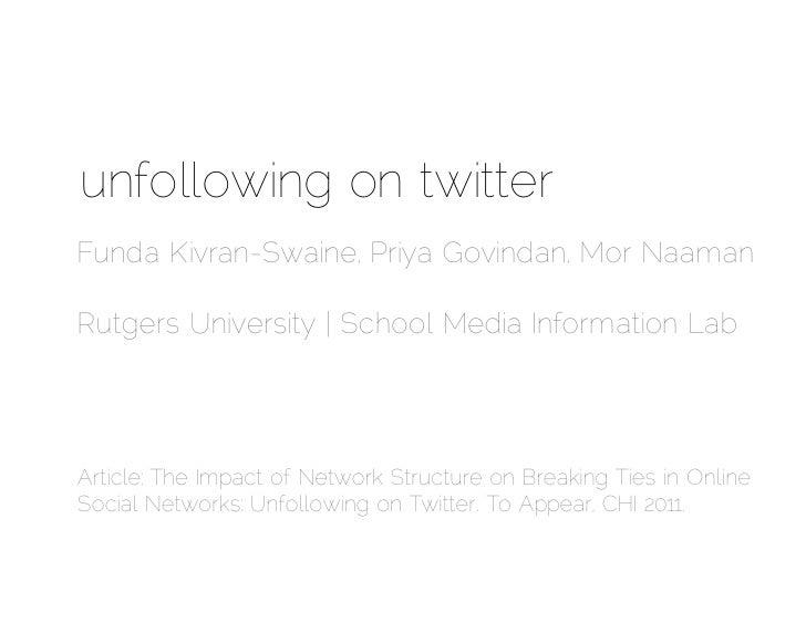 unfollowing on twitter<br />FundaKivran-Swaine, PriyaGovindan, Mor NaamanRutgers University | School Media Information Lab...
