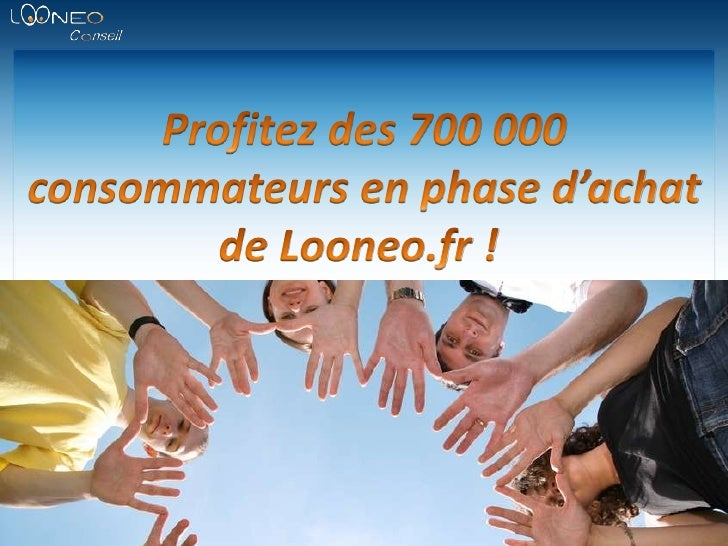 Profitez des 700 000 consommateurs en phase d'achat de Looneo.fr !<br />