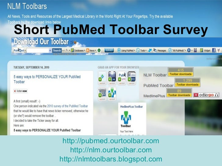Short PubMed Toolbar Survey http://pubmed.ourtoolbar.com http://nlm.ourtoolbar.com http://nlmtoolbars.blogspot.com