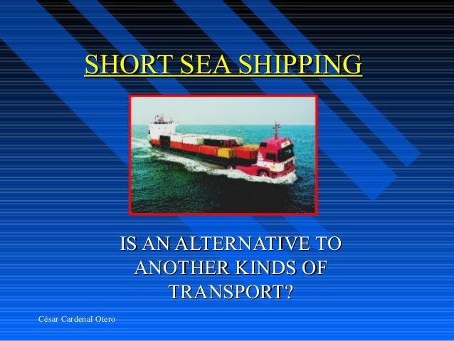 SHORT SEA SHIPPING                       IS AN ALTERNATIVE TO                         ANOTHER KINDS OF                    ...