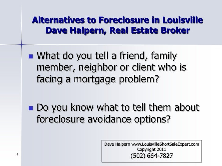 1<br />Alternatives to Foreclosure in LouisvilleDave Halpern, Real Estate Broker<br />What do you tell a friend, family me...