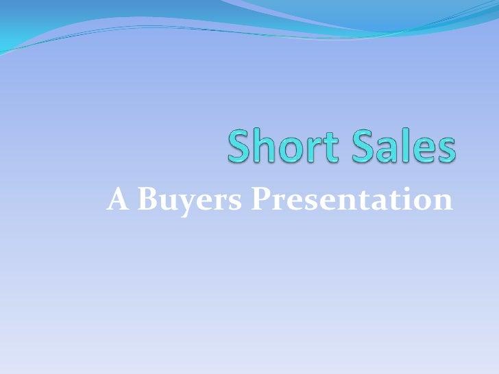 Short Sales<br />A Buyers Presentation<br />