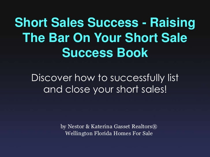 Short Sales Success - Raising The Bar On Your Short Sale Success Book