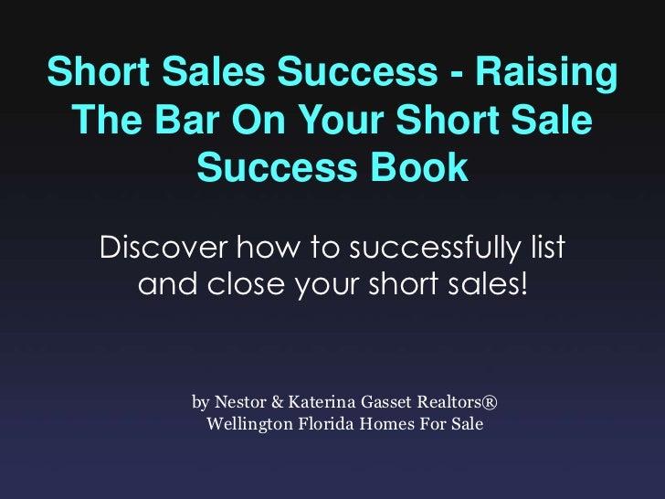 Short Sales Success - Raising The Bar On Your Short Sale Success Book