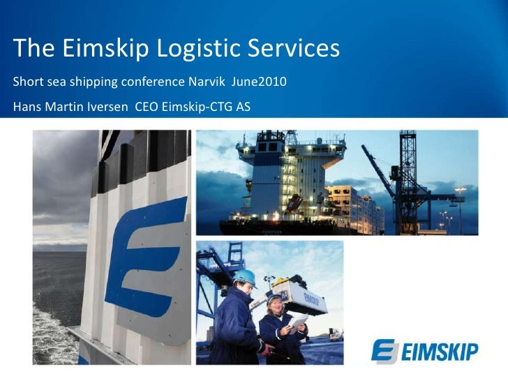 The Eimskip Logistic Services<br />Short sea shipping conference Narvik  June2010<br />Hans Martin Iversen  CEO Eimskip-CT...