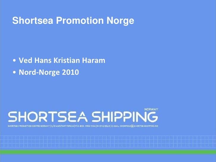 Shortsea Promotion Norge<br /><ul><li>Ved Hans Kristian Haram