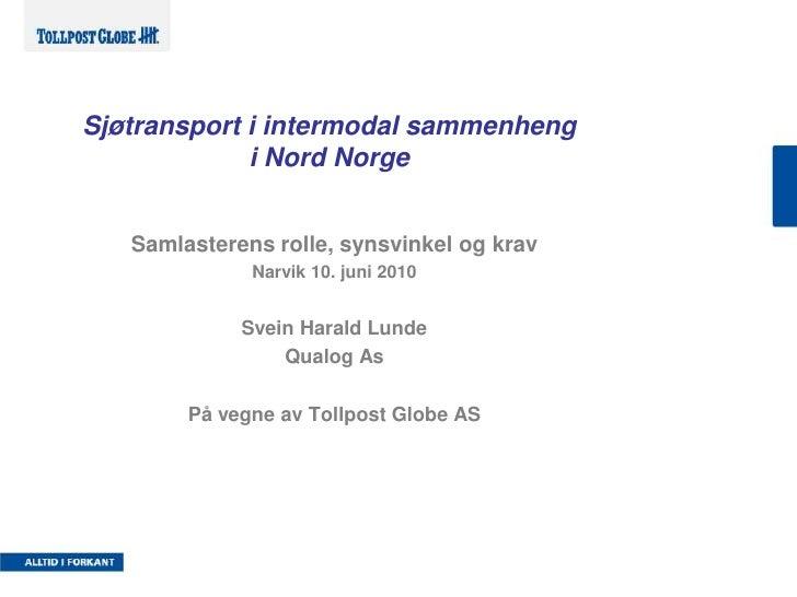 Sjøtransport i intermodal sammenheng i Nord Norge<br />Samlasterens rolle, synsvinkel og krav<br />Narvik 10. juni 2010<br...