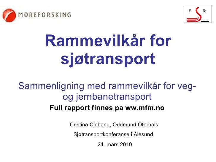 Rammevilkår for sjøtransport Sammenligning med rammevilkår for veg- og jernbanetransport Full rapport finnes på ww.mfm.no ...