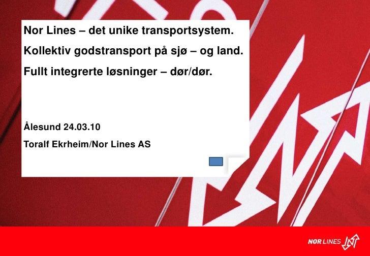 Nor Lines – det unike transportsystem.  Klart, det tar Kollektiv godstransport på sjø – og land.  vi oss av! Fullt integre...