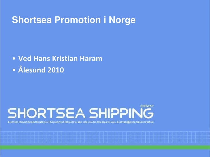 Shortsea Promotion i Norge<br /><ul><li>Ved Hans Kristian Haram
