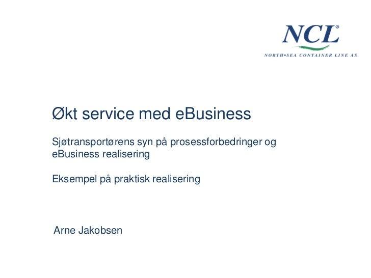 Økt service med eBusinessSjøtransportørens syn på prosessforbedringer ogeBusiness realiseringEksempel på praktisk realiser...