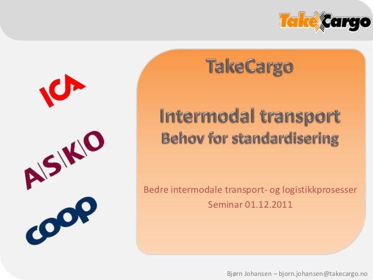 Bedre intermodale transport- og logistikkprosesser              Seminar 01.12.2011                   Bjørn Johansen – bjor...