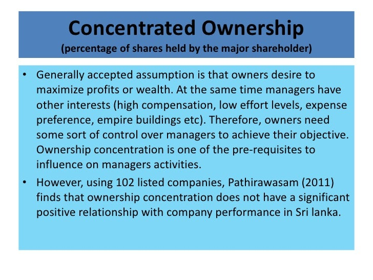 Concentrated Ownership       (percentage of shares held by the major shareholder)• Generally accepted assumption is that o...