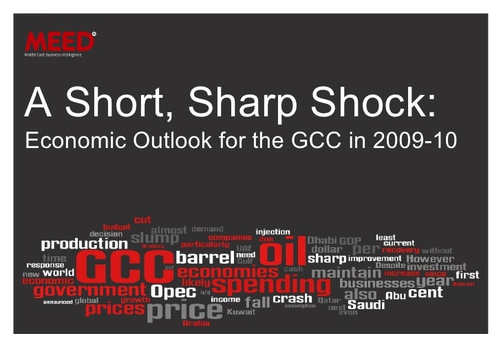 A Short, Sharp Shock: Economic Outlook for the GCC in 2009-10.  A Short, Sharp Shock: Economic Outlook for the GCC in 2009...