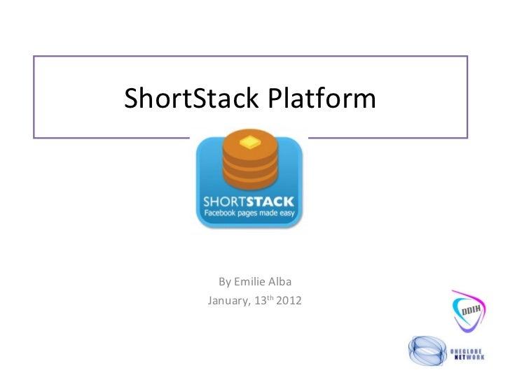 ShortStack Platform By Emilie Alba January, 13 th  2012