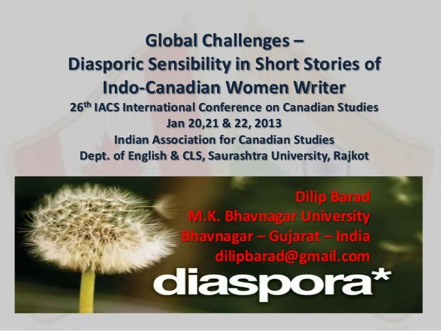 Global Challenges –Diasporic Sensibility in Short Stories of    Indo-Canadian Women Writer26th IACS International Conferen...