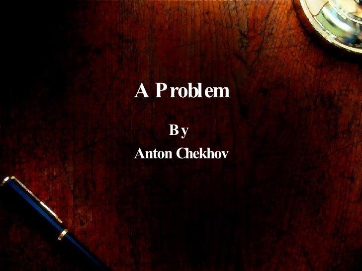 A Problem By  Anton Chekhov